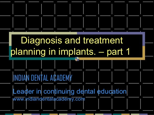 Diagnosis and treatment planning in implants. – part 1 INDIAN DENTAL ACADEMY Leader in continuing dental education www.ind...