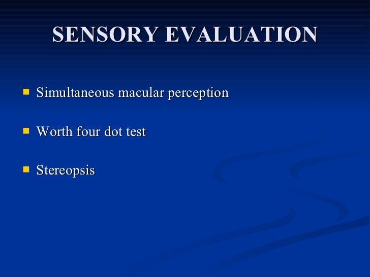 SENSORY EVALUATION <ul><li>Simultaneous macular perception </li></ul><ul><li>Worth four dot test </li></ul><ul><li>Stereop...
