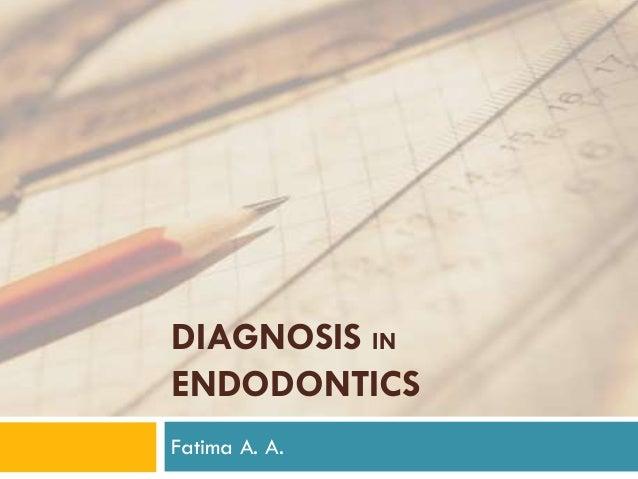DIAGNOSIS IN ENDODONTICS Fatima A. A.