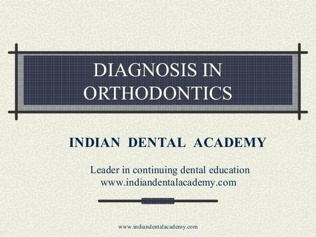 DIAGNOSIS IN ORTHODONTICS INDIAN DENTAL ACADEMY Leader in continuing dental education www.indiandentalacademy.com  www.ind...