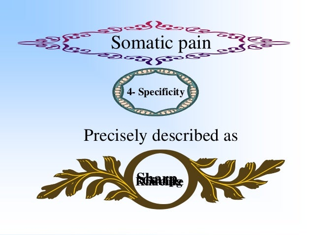 Somatic pain 5- Localization The pain is localized with great accuracy by the patient , who can often point to the site wi...