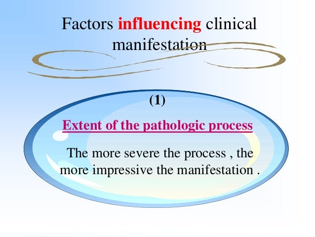 Factors influencing clinical manifestation (2) Time of Assessment Depending on the time of assessment , the characteristic...