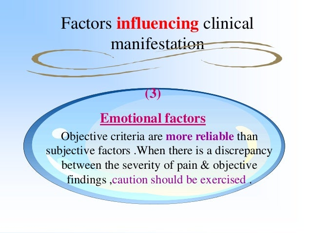 Factors influencing clinical manifestation (4) The Patient's Intelligence A clinical history is only as reliable as its so...