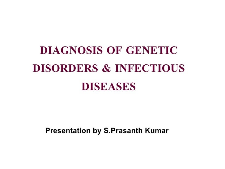 DIAGNOSIS OF GENETIC DISORDERS & INFECTIOUS DISEASES Presentation by S.Prasanth Kumar