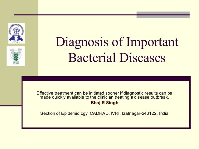Diagnosis of Important Bacterial Diseases Effective treatment can be initiated sooner if diagnostic results can be made qu...