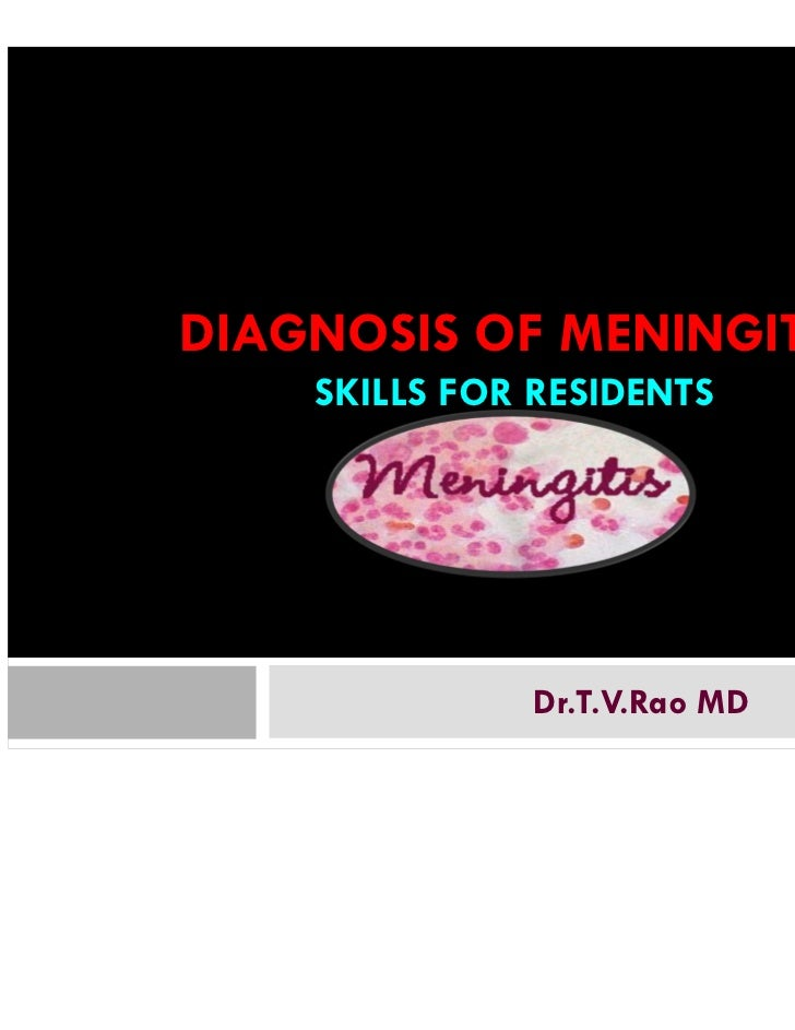 1DIAGNOSIS OF MENINGITIS    SKILLS FOR RESIDENTS              Dr.T.V.Rao MD