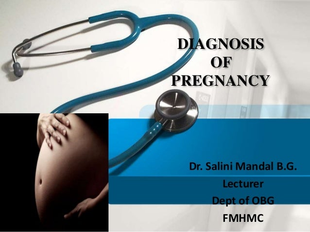 DIAGNOSIS OF PREGNANCY Dr. Salini Mandal B.G. Lecturer Dept of OBG FMHMC