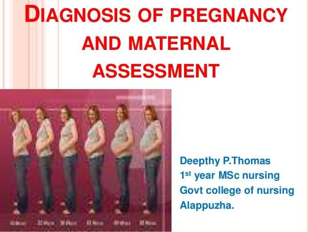 DIAGNOSIS OF PREGNANCY AND MATERNAL ASSESSMENT Deepthy P.Thomas 1st year MSc nursing Govt college of nursing Alappuzha.