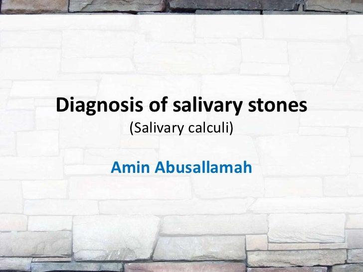Diagnosis of salivary stones (Salivary calculi)<br />Amin Abusallamah<br />