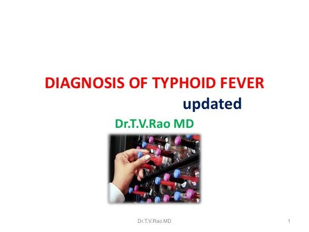 DIAGNOSIS OF TYPHOID FEVER updated Dr.T.V.Rao MD Dr.T.V.Rao MD 1