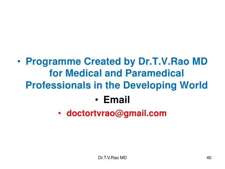 • Programme Created by Dr.T.V.Rao MD       for Medical and Paramedical  Professionals in the Developing World             ...