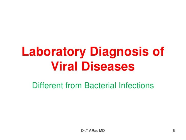 Laboratory Diagnosis of    Viral Diseases Different from Bacterial Infections               Dr.T.V.Rao MD           6