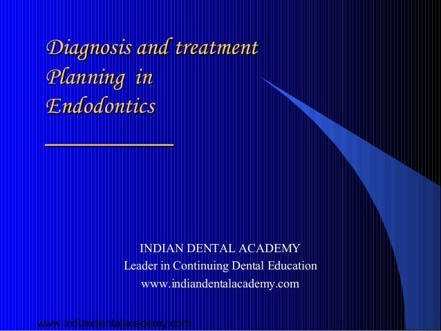 Diagnosis and treatment Planning in Endodontics                  INDIAN DENTAL ACADEMY               Leader in Continuing ...