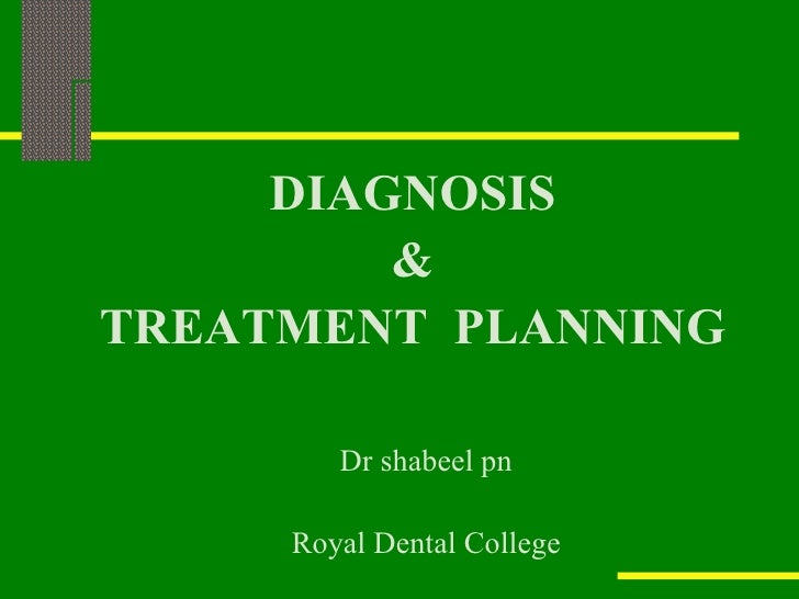 DIAGNOSIS & TREATMENT  PLANNING <ul><li>Dr shabeel pn </li></ul><ul><li>Royal Dental College </li></ul>