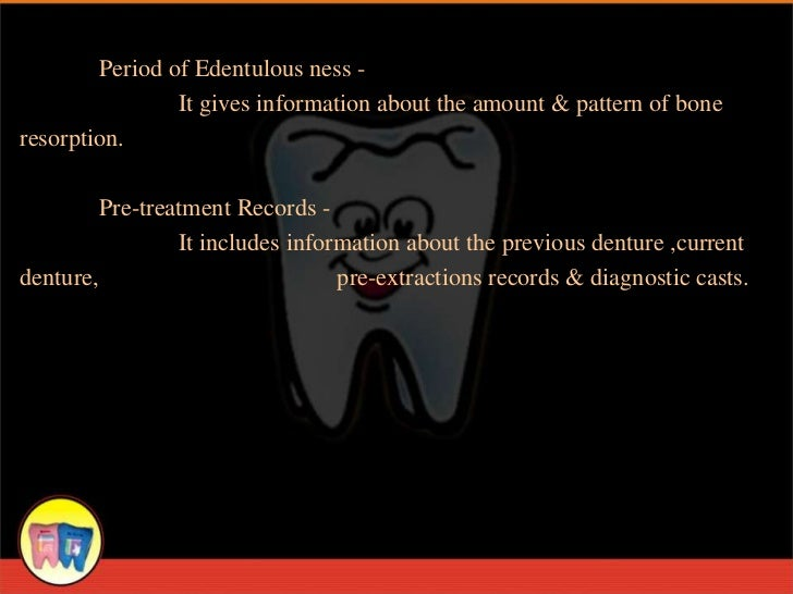 Period of Edentulous ness -                It gives information about the amount & pattern of boneresorption.         Pre-...