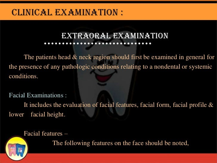 Clinical Examination :                    Extraoral Examination      The patients head & neck region should first be exami...