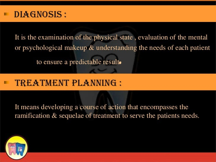 Diagnosis :It is the examination of the physical state , evaluation of the mentalor psychological makeup & understanding t...