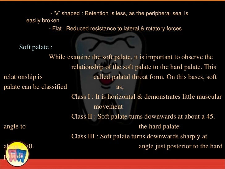 - 'V' shaped : Retention is less, as the peripheral seal is        easily broken                  - Flat : Reduced resista...