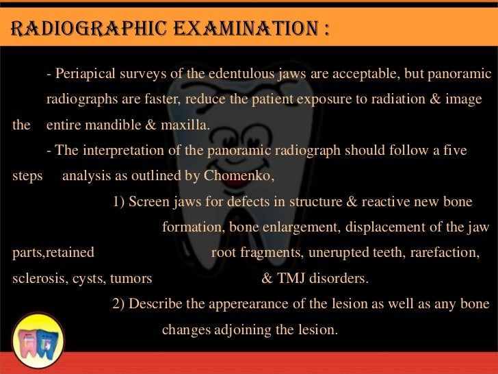 Radiographic Examination :        - Periapical surveys of the edentulous jaws are acceptable, but panoramic        radiogr...