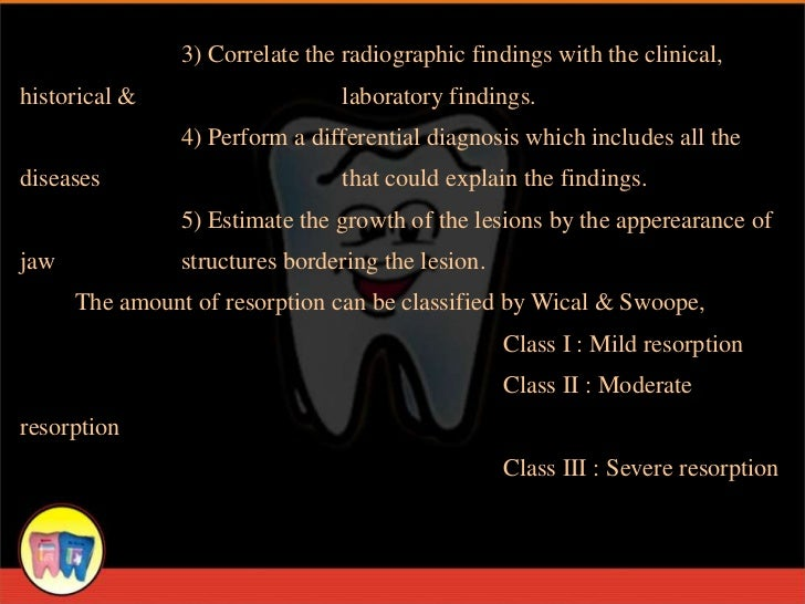 3) Correlate the radiographic findings with the clinical,historical &                    laboratory findings.             ...