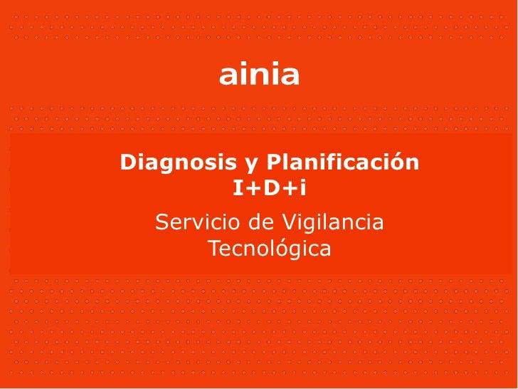 Diagnosis y Planificación          I+D+i   Servicio de Vigilancia        Tecnológica