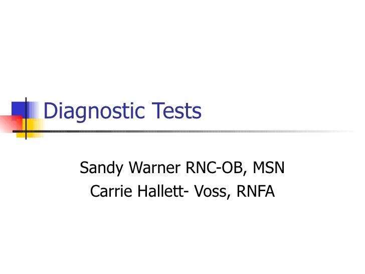 Diagnostic Tests Sandy Warner RNC-OB, MSN Carrie Hallett- Voss, RNFA