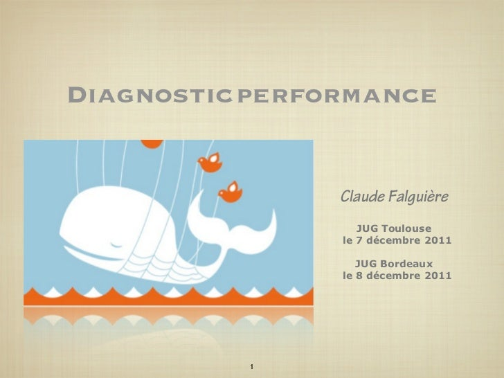 Diagnostic performance                Claude Falguière                   JUG Toulouse                le 7 décembre 2011   ...