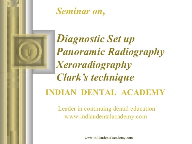 Seminar on,  Diagnostic Set up Panoramic Radiography Xeroradiography Clark's technique INDIAN DENTAL ACADEMY Leader in con...