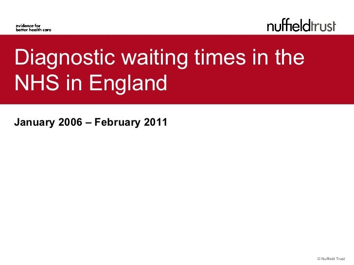 Diagnostic waiting times in theNHS in EnglandJanuary 2006 – February 2011                                  © Nuffield Trust