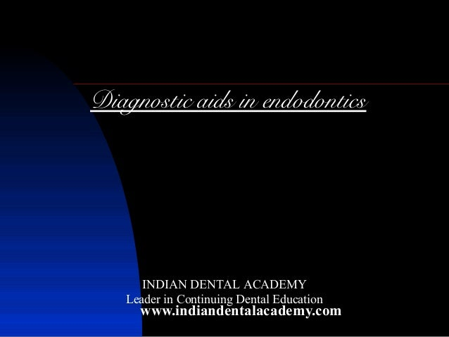 Diagnostic aids in endodontics      INDIAN DENTAL ACADEMY   Leader in Continuing Dental Education     www.indiandentalacad...