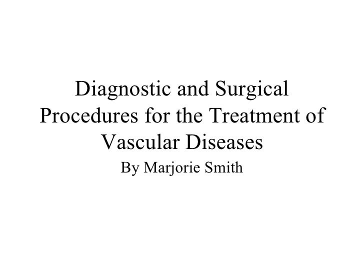 Diagnostic and Surgical Procedures for the Treatment of Vascular Diseases By Marjorie Smith