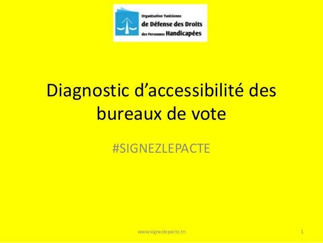 Diagnostic d'accessibilité des  bureaux de vote  #SIGNEZLEPACTE  www.signezlepacte.tn 1