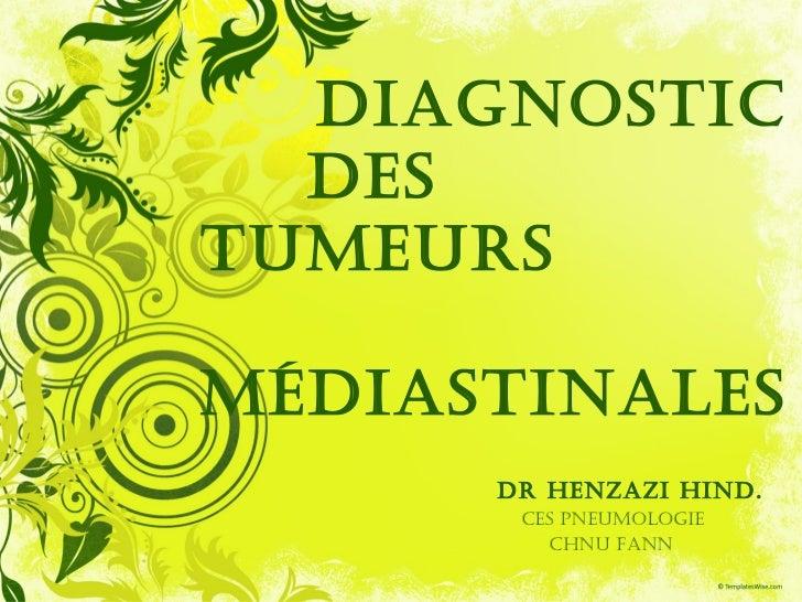 DIAGNOSTIC  DESTUMEURSMÉDIASTINALES      DR HENZAZI HIND.       CES pNEUMOLOGIE         CHNU FANN