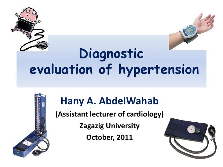 Diagnostic evaluation of hypertension<br />Hany A. AbdelWahab<br />(Assistant lecturer of cardiology)<br />Zagazig Univers...