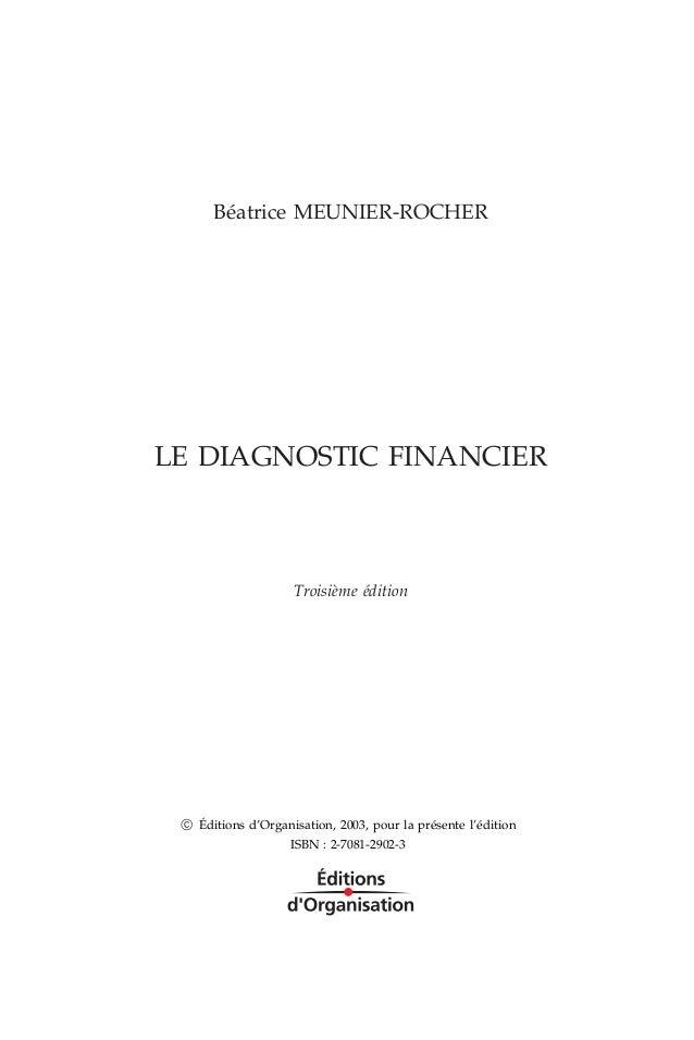 Béatrice MEUNIER-ROCHER LE DIAGNOSTIC FINANCIER Troisième édition Q Éditions d'Organisation, 2003, pour la présente l'édit...