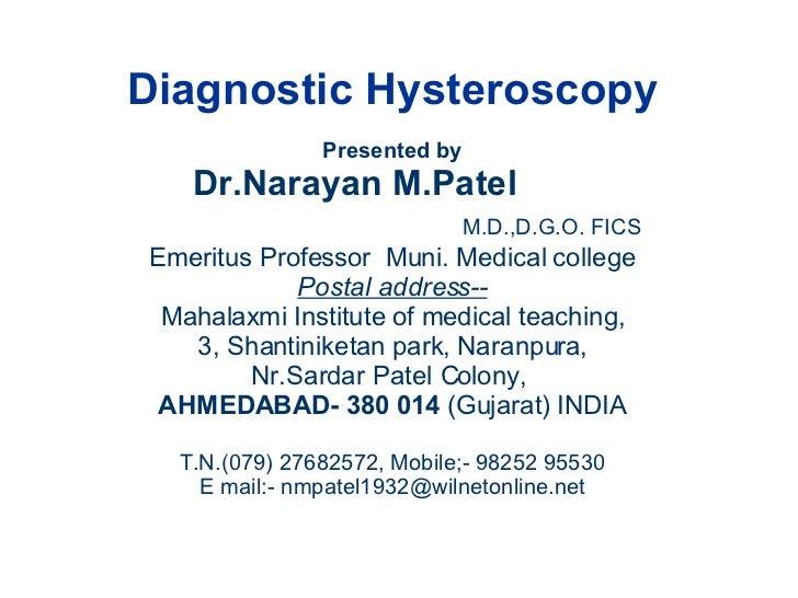 Diagnostic Hysteroscopy Presented by Dr.Narayan M.Patel M.D.,D.G.O. FICS Emeritus Professor  Muni. Medical college Postal ...