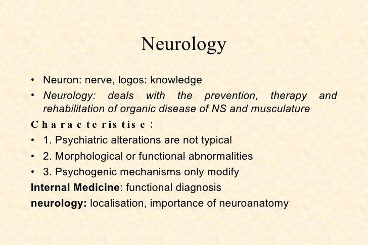 Neurology <ul><li>Neuron: nerve, logos: knowledge </li></ul><ul><li>Neurology: deals with the prevention, therapy and reha...