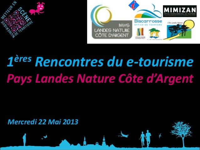 1ères Rencontres du e-tourismePays Landes Nature Côte d'ArgentMercredi 22 Mai 2013