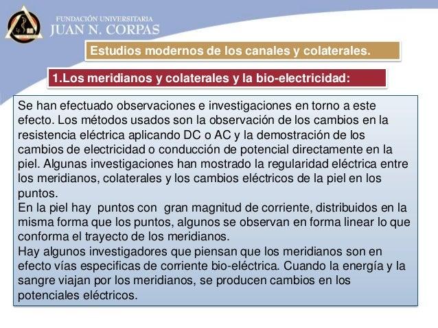 Estudios modernos de los canales y colaterales. 1.Los meridianos y colaterales y la bio-electricidad: Se han efectuado obs...