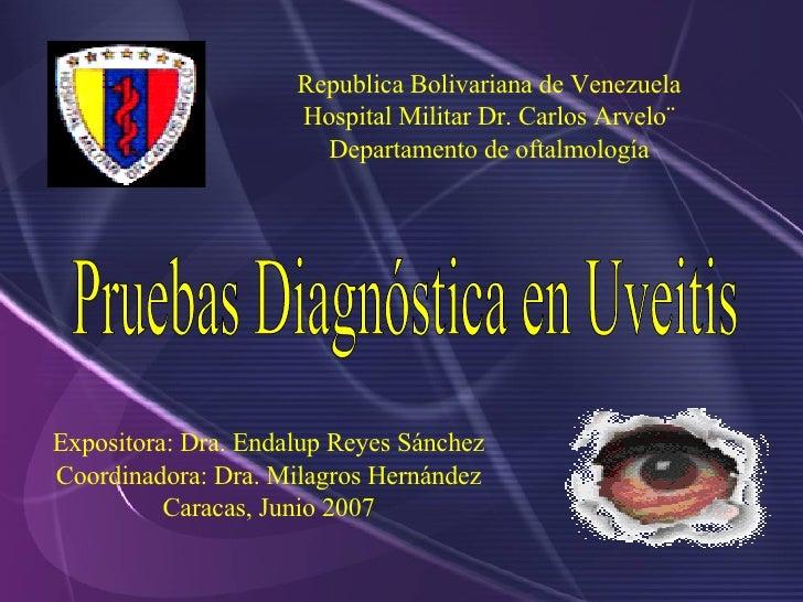 Republica Bolivariana de Venezuela Hospital Militar Dr. Carlos Arvelo¨ Departamento de oftalmología Pruebas Diagnóstica en...