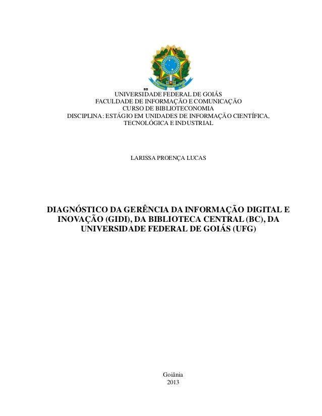 1 UNIVERSIDADE FEDERAL DE GOIÁS FACULDADE DE INFORMAÇÃO E COMUNICAÇÃO CURSO DE BIBLIOTECONOMIA DISCIPLINA: ESTÁGIO EM UNID...