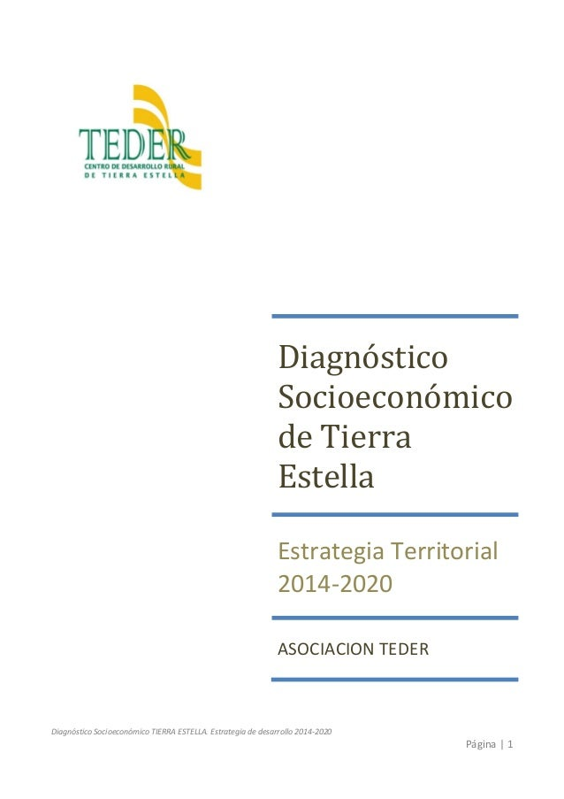 Diagnóstico Socioeconómico TIERRA ESTELLA. Estrategia de desarrollo 2014-2020 Página | 1 Diagnóstico Socioeconómico de Tie...