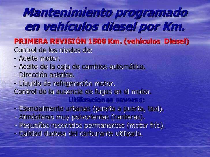 Mantenimiento programado   en vehículos diesel por Km. PRIMERA REVISIÓN 1500 Km. (vehículos Diesel) Control de los niveles...