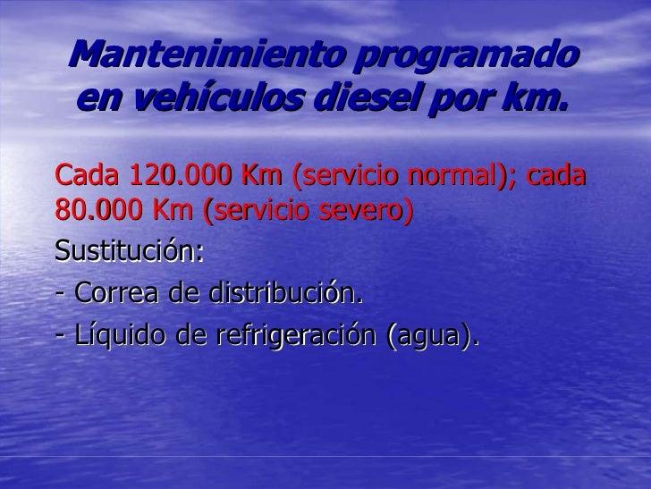 Mantenimiento programado en vehículos diesel por km. Cada 120.000 Km (servicio normal); cada 80.000 Km (servicio severo) S...
