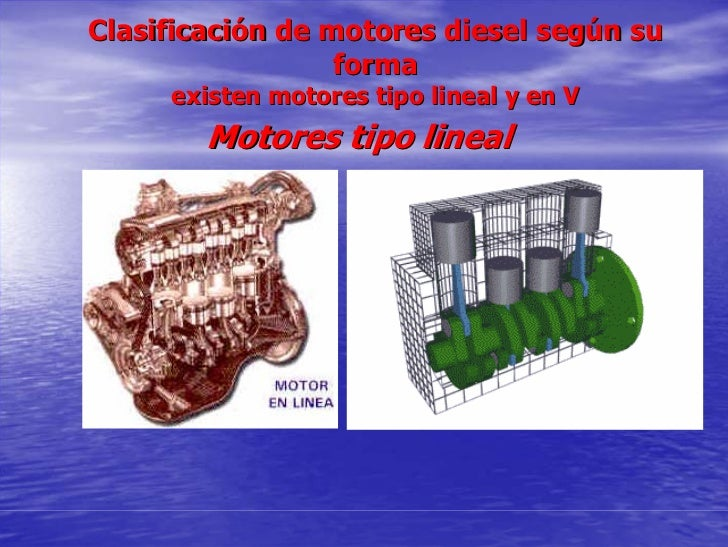 Clasificación de motores diesel según su                   forma      existen motores tipo lineal y en V         Motores t...