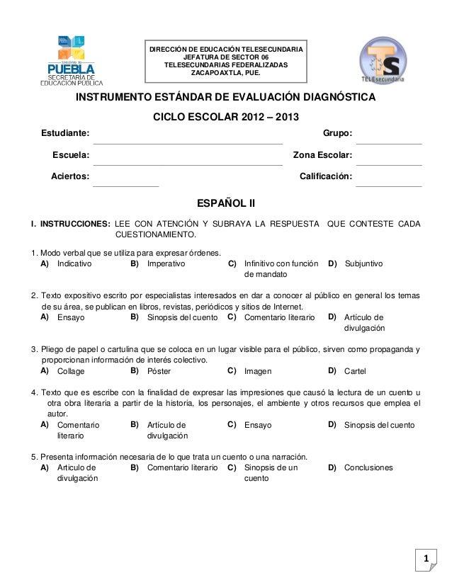 1 INSTRUMENTO ESTÁNDAR DE EVALUACIÓN DIAGNÓSTICA CICLO ESCOLAR 2012 – 2013 Estudiante: Grupo: Escuela: Zona Escolar: Acier...