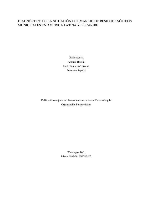DIAGNÓSTICO DE LA SITUACIÓN DEL MANEJO DE RESIDUOS SÓLIDOS MUNICIPALES EN AMÉRICA LATINA Y EL CARIBE Guido Acurio Antonio ...