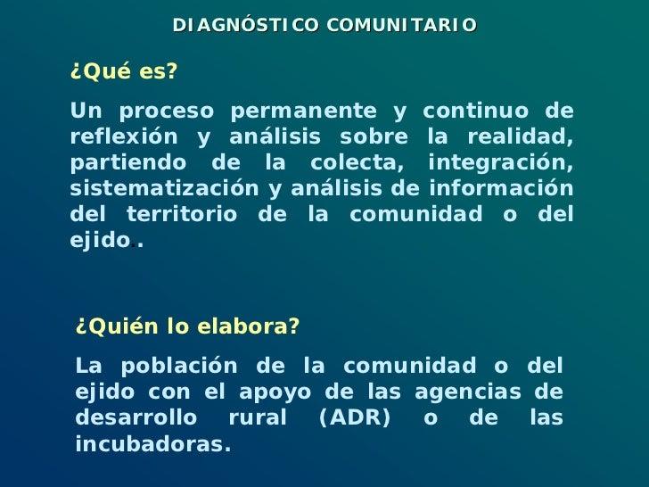 DIAGNÓSTICO COMUNITARIO  ¿Qué es? Un proceso permanente y continuo de reflexión y análisis sobre la realidad, partiendo de...