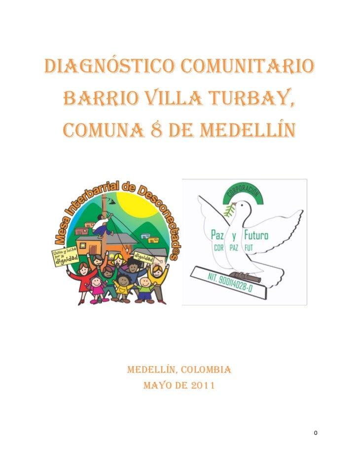 DIAGNÓSTICO COMUNITARIO BARRIO VILLA TURBAY, COMUNA 8 DE MEDELLÍN       Medellín, Colombia         MAYO de 2011           ...