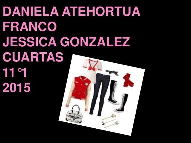 DANIELA ATEHORTUA FRANCO JESSICA GONZALEZ CUARTAS 11°1 2015